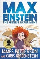 Max Einstein: The Genius Experiment ebook by James Patterson, Chris Grabenstein, Beverly Johnson