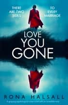 Love You Gone - A gripping psychological crime novel with an incredible twist ebook by