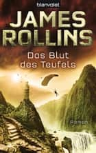 Das Blut des Teufels ebook by James Rollins,Alfons Winkelmann