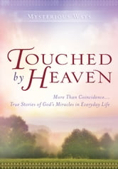 Touched By Heaven: More Than Coincidence… True Stories of God's Miracles in Everyday Life ebook by Guideposts Editors