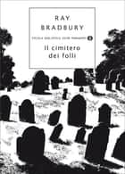 Il cimitero dei folli eBook by Ray Bradbury, Andrea Terzi