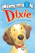 Dixie - I Can Read Level 1 ebook by Grace Gilman, Sarah McConnell