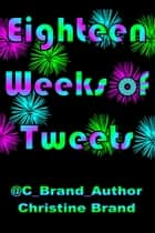 Eighteen Weeks of Tweets ebook by Christine Brand