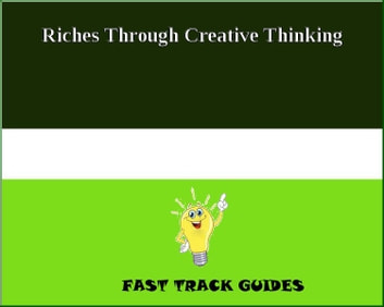 Riches Through Creative Thinking ebook by Alexey