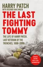 The Last Fighting Tommy - The Life of Harry Patch, Last Veteran of the Trenches, 1898-2009 ebook by Richard van Emden, Harry Patch