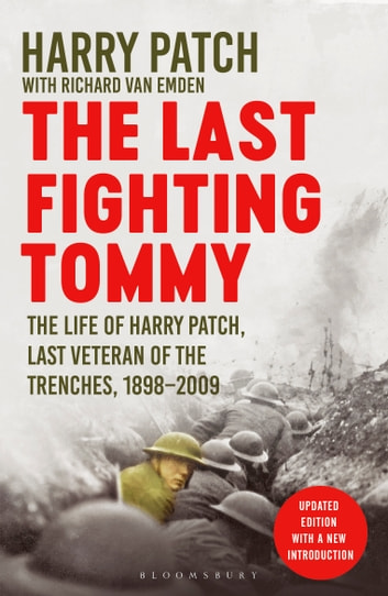 The Last Fighting Tommy - The Life of Harry Patch, Last Veteran of the Trenches, 1898-2009 ebook by Richard van Emden,Harry Patch