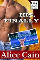 His, Finally - Alateeka Protection Services, #10 ebook by Alice Cain