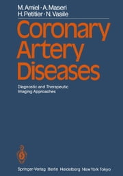 Coronary Artery Diseases - Diagnostic and Therapeutic Imaging Approaches ebook by M. Amiel,W. Benicelli,A. Maseri,P. Brun,P. A. Crean,H. Petitier,N. Vasile,D. Crochet,G. J. Davis,P. Gaspard,P. Mikaeloff,A. L. Muir,G. Pelle,A. P. Selwyn,P. Vignon