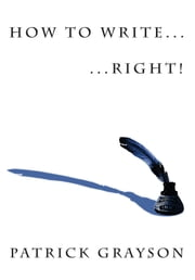 How to Write… Right! ebook by Patrick Grayson