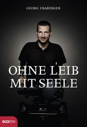 Ohne Leib, mit Seele ebook by Georg Fraberger