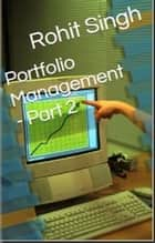 Portfolio Management - Part 2 - Portfolio Management, #2 ebook by Rohit Singh