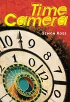 The Time Camera ebook by Simon Rose