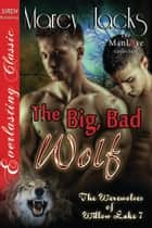 The Big, Bad Wolf ebook by Marcy Jacks