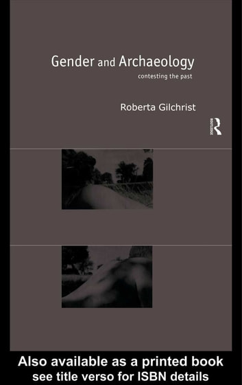 Gender and Archaeology - Contesting the Past ebook by Roberta Gilchrist