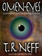 Omen-Eyes: Glimpses of the Vindecene Empire ebook by T. R. Neff