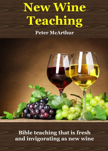 New Wine Teaching ebook by Peter McArthur