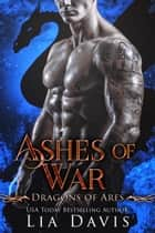 Ashes of War - Dragons of Ares, #2 ebook by Lia Davis