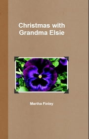 Christmas with Grandma Elsie ebook by Martha Finley