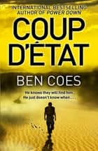 Coup d'Etat: A Dewey Andreas Novel 2 ebook by Ben Coes