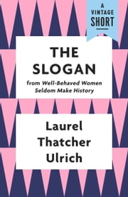 The Slogan ebook by Laurel Thatcher Ulrich