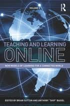 Teaching and Learning Online ebook by Brian Sutton,Anthony Basiel