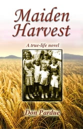 Maiden Harvest - A True-Life Novel ebook by Don Pardue