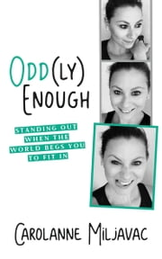 Odd(ly) Enough - Standing Out When the World Begs You To Fit In 電子書 by Carolanne Miljavac