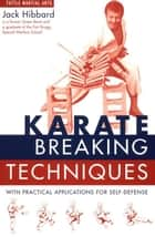 Karate Breaking Techniques - With Practical Applications for Self-Defense ebook by Jack Hibbard