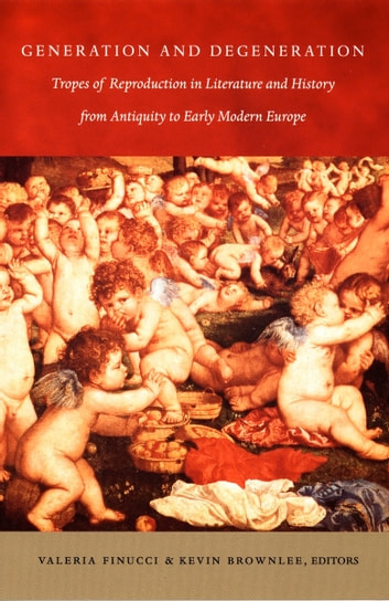 Generation and Degeneration - Tropes of Reproduction in Literature and History from Antiquity through Early Modern Europe ebook by Elizabeth A. Clark,Dale B. Martin