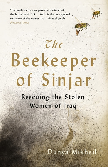The Beekeeper of Sinjar - Rescuing the Stolen Women of Iraq ebook by Dunya Mikhail