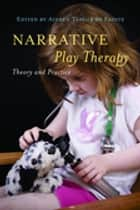 Narrative Play Therapy - Theory and Practice ebook by Carol Platteuw, Sharon Pearce, Kate Kirk,...