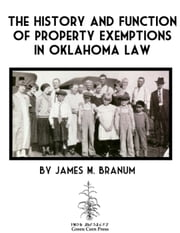 History and Function of Property Exemptions in Oklahoma Law ebook by James M. Branum