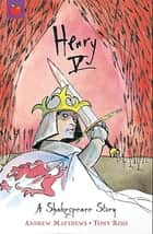 Henry V - Shakespeare Stories for Children ebook by Tony Ross, Andrew Matthews
