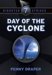 Day of the Cylclone - Disaster Strikes! 7 ebook by Penny Draper