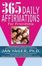 365 Daily Affirmations for Friendship ebook by Jan Yager