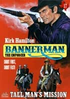 Bannerman the Enforcer 17: Tall Man's Mission ebook by Kirk Hamilton