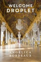 Welcome Droplet ebook by Angelica Bordeaux