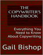 The Copywriter's Handbook: Everything You Need to Know About Copywriting ebook by Gail Bishop