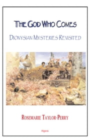 The God Who Comes, Dionysian Mysteries Revisited (eBook) ebook by Taylor-Perry, Rosemarie