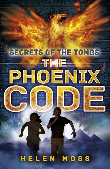 Secrets of the Tombs: The Phoenix Code - Book 1 ebook by Helen Moss
