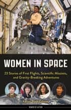 Women in Space - 23 Stories of First Flights, Scientific Missions, and Gravity-Breaking Adventures ebook by Karen Bush Gibson
