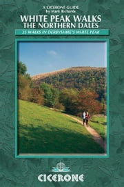 White Peak Walks: The Northern Dales - 35 walks in the Derbyshire White Peak ebook by Mark Richards