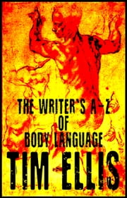 The Writer's A-Z of Body Language ebook by Tim Ellis