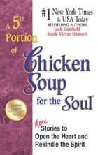 A 5th Portion of Chicken Soup for the Soul - More Stories to Open the Heart and Rekindle the Spirit ebook by Jack Canfield, Mark Victor Hansen