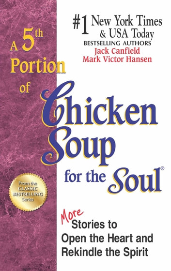 A 5th Portion of Chicken Soup for the Soul - More Stories to Open the Heart and Rekindle the Spirit ebook by Jack Canfield,Mark Victor Hansen