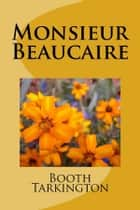 Monsieur Beaucaire ebook by Booth Tarkington