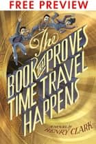 The Book That Proves Time Travel Happens - FREE PREVIEW EDITION (The First 7 Chapters) ebook by Henry Clark