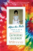 After the Falls - Coming of Age in the Sixties ebook by Catherine Gildiner