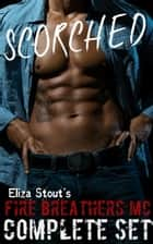 Scorched - Fire Breathers MC Complete Set ebook by Eliza Stout