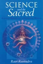 Science and the Sacred ebook by Ravi Ravindra